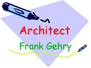 Architect Frank Gehry Frank Gehry Canadian American architect