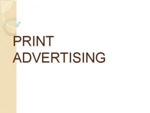 PRINT ADVERTISING PRINT MEDIA Media that deliver messages