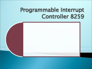 Programmable Interrupt Controller 8259 PIC 8259 The Programmable