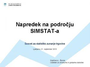 Napredek na podroju SIMSTATa Sosvet za statistiko zunanje