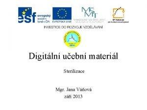 Digitln uebn materil Sterilizace Mgr Jana Vov z