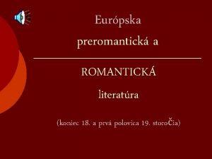 Eurpska preromantick a ROMANTICK literatra koniec 18 a
