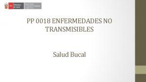 PP 0018 ENFERMEDADES NO TRANSMISIBLES Salud Bucal MODELO