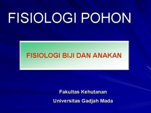 FISIOLOGI POHON FISIOLOGI BIJI DAN ANAKAN Fakultas Kehutanan