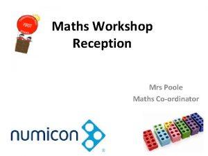 Maths Workshop Reception Mrs Poole Maths Coordinator Numicon