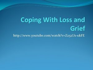 Coping With Loss and Grief http www youtube