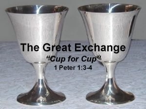 The Great Exchange Cup for Cup 1 Peter