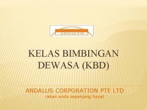 KELAS BIMBINGAN DEWASA KBD ANDALUS CORPORATION PTE LTD