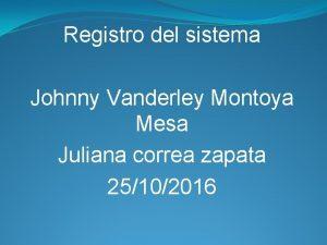 Registro del sistema Johnny Vanderley Montoya Mesa Juliana