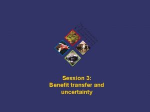 Session 3 Benefit transfer and uncertainty TEEB Training
