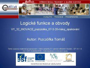 Logick funkce a obvody VY32INOVACEpszczolka07 3 20 riskujopakovn