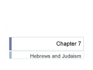 Chapter 7 Hebrews and Judaism Early Hebrews Between