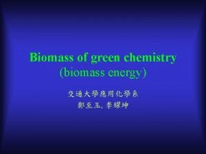 Biomass of green chemistry biomass energy Introduction and