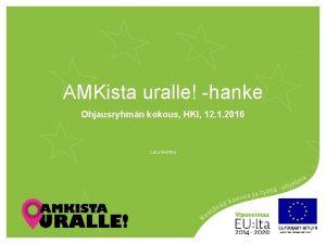 AMKista uralle hanke Ohjausryhmn kokous HKI 12 1