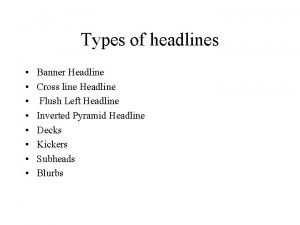 Types of headlines Banner Headline Cross line Headline
