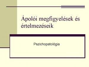 poli megfigyelsek s rtelmezseik Pszichopatolgia Specilis poli megfigyelsek