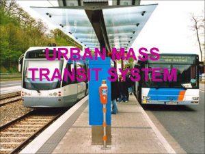 URBAN MASS TRANSIT SYSTEM STEP 1 Walkingpedestrians STEP
