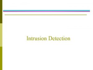 Intrusion Detection Outline p Intrusion detection and computer