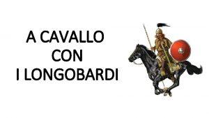 A CAVALLO CON I LONGOBARDI Il Ducato del