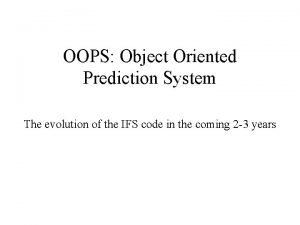OOPS Object Oriented Prediction System The evolution of