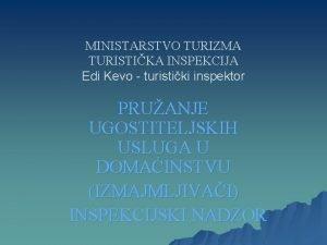 MINISTARSTVO TURIZMA TURISTIKA INSPEKCIJA Edi Kevo turistiki inspektor