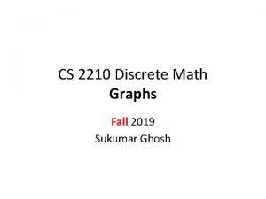 CS 2210 Discrete Math Graphs Fall 2019 Sukumar