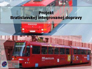 Projekt Bratislavskej integrovanej dopravy Projekt BID vychdza z