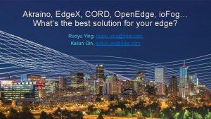 Akraino Edge X CORD Open Edge io Fog