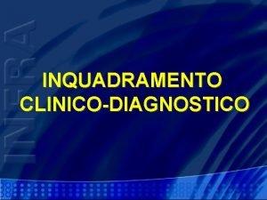 INQUADRAMENTO CLINICODIAGNOSTICO Sintomi dellipertensione iniziale Cefalea nucale spesso