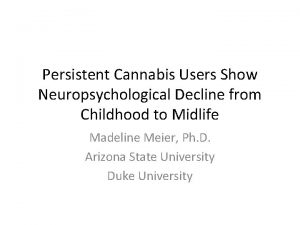Persistent Cannabis Users Show Neuropsychological Decline from Childhood
