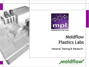 MOLDLFOW PLASTICS LABS Moldflow Plastics Labs Material Testing