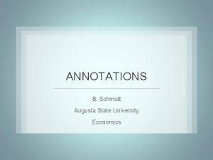 ANNOTATIONS B Schmidt Augusta State University Economics Annotations