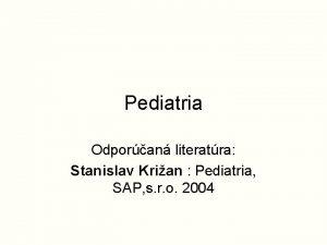 Pediatria Odporan literatra Stanislav Krian Pediatria SAP s