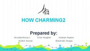 HOW CHARMING 2 Prepared by Nicoletta Monacci Omar