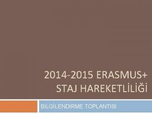 2014 2015 ERASMUS STAJ HAREKETLL BLGLENDRME TOPLANTISI SRE