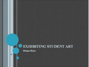 EXHIBITING STUDENT ART Dionne Bates STATEMENT OF PROBLEMPURPOSE
