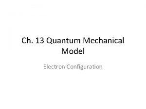 Ch 13 Quantum Mechanical Model Electron Configuration Quantum