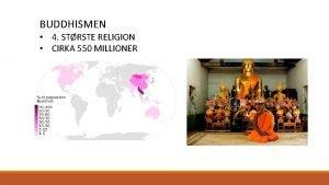 BUDDHISMEN 4 STRSTE RELIGION CIRKA 550 MILLIONER RELIGION