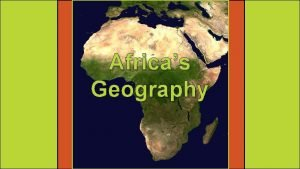 Africas Geography Africa Africa is the worlds second