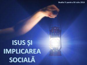 Studiul 5 pentru 30 iulie 2016 ISUS I