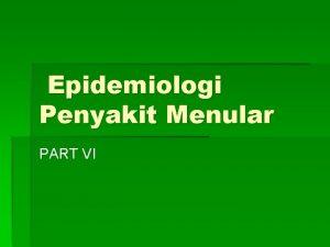 Epidemiologi Penyakit Menular PART VI Kontrak pembelajaran Jumlah