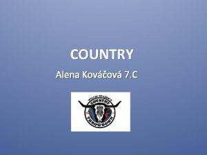 COUNTRY Alena Kovov 7 C Country alebo aj