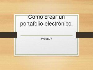 Como crear un portafolio electrnico WEEBLY Weebly es