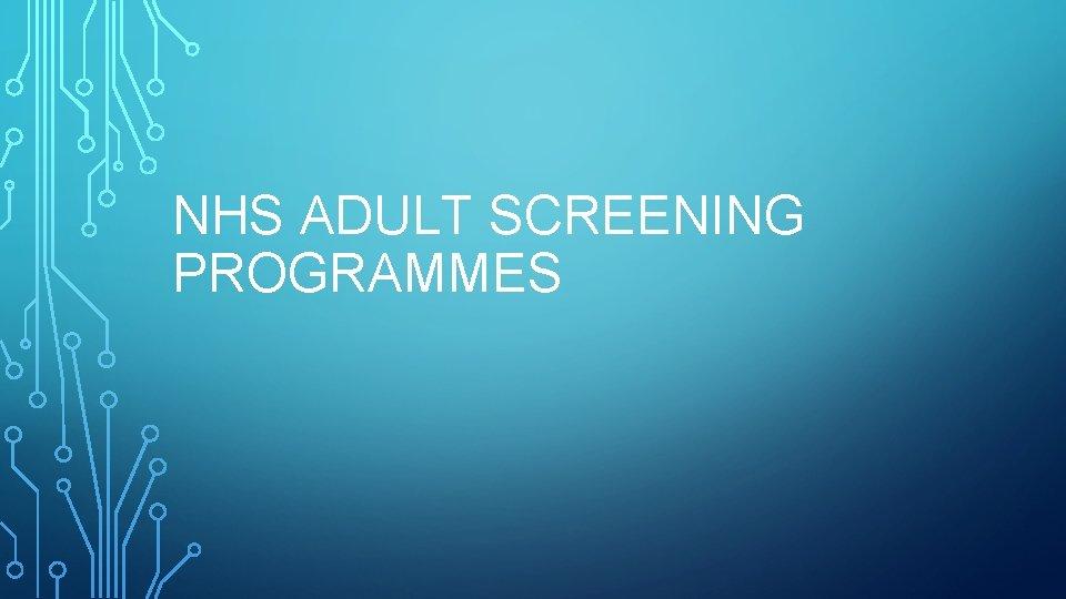NHS ADULT SCREENING PROGRAMMES SCREENING PICK UP ON