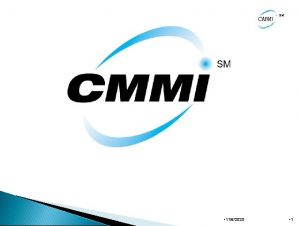 CMMI 1162020 SM 1 What is CMMI CMMI