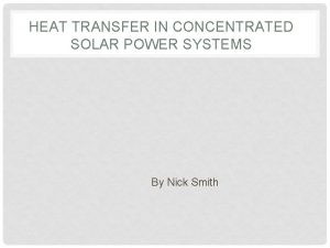 HEAT TRANSFER IN CONCENTRATED SOLAR POWER SYSTEMS By