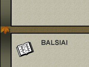 BALSIAI BALSIAI Tai tokie garsai kuriuos tariant oras