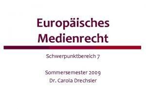 Europisches Medienrecht Schwerpunktbereich 7 Sommersemester 2009 Dr Carola