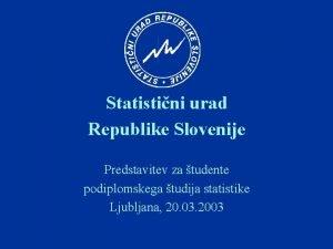 Statistini urad Republike Slovenije Predstavitev za tudente podiplomskega