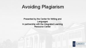 Avoiding Plagiarism Presented by the Center for Writing